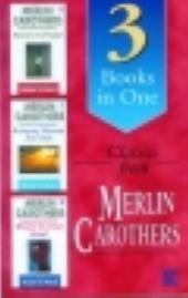 Classics From Merlin Carothers (3 Books In 1: Power in Praise, What's on Your Mind, Bringing Heaven into Hell)