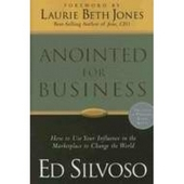 Anointed for business - how to use your influence in the marketplace to change the world