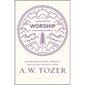 Worship - the reason we were created, collected insights from A. W. Tozer