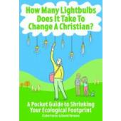 How Many Lightbulbs Does It Take To Change a Christian? - A pocket guide to shrinking your ecological footprint
