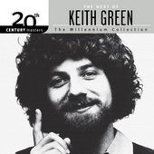 The best of Keith Green - the millenium collection (20th century masters)